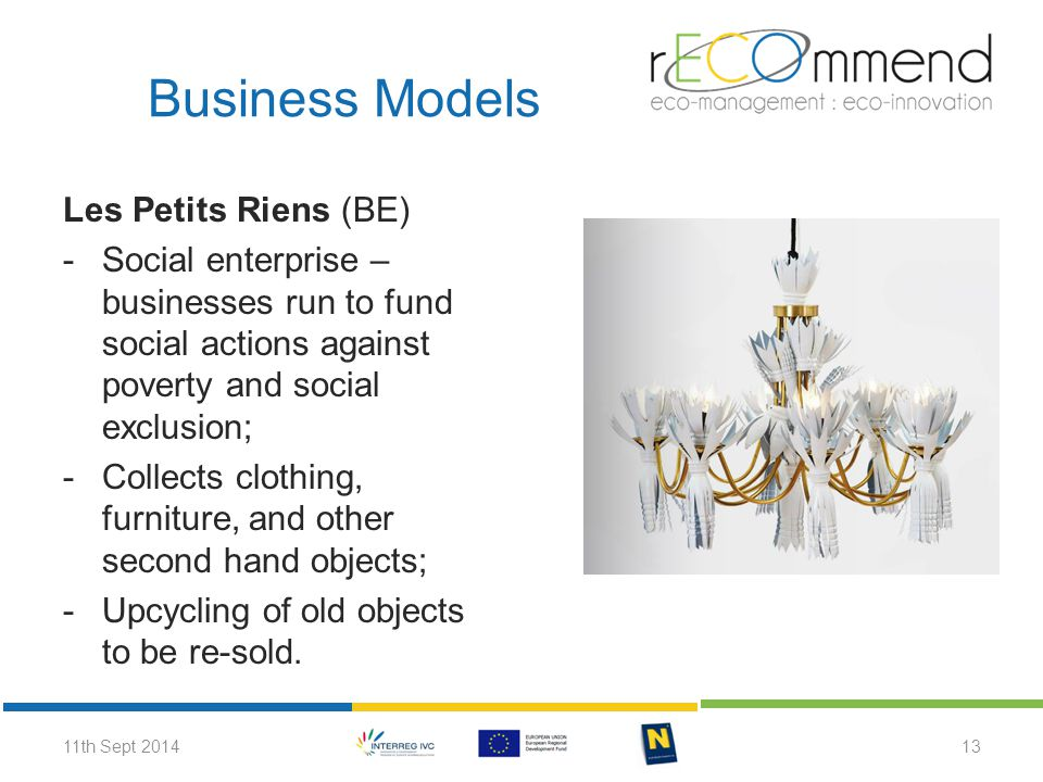 Les Petits Riens (BE) -Social enterprise – businesses run to fund social actions against poverty and social exclusion; -Collects clothing, furniture,