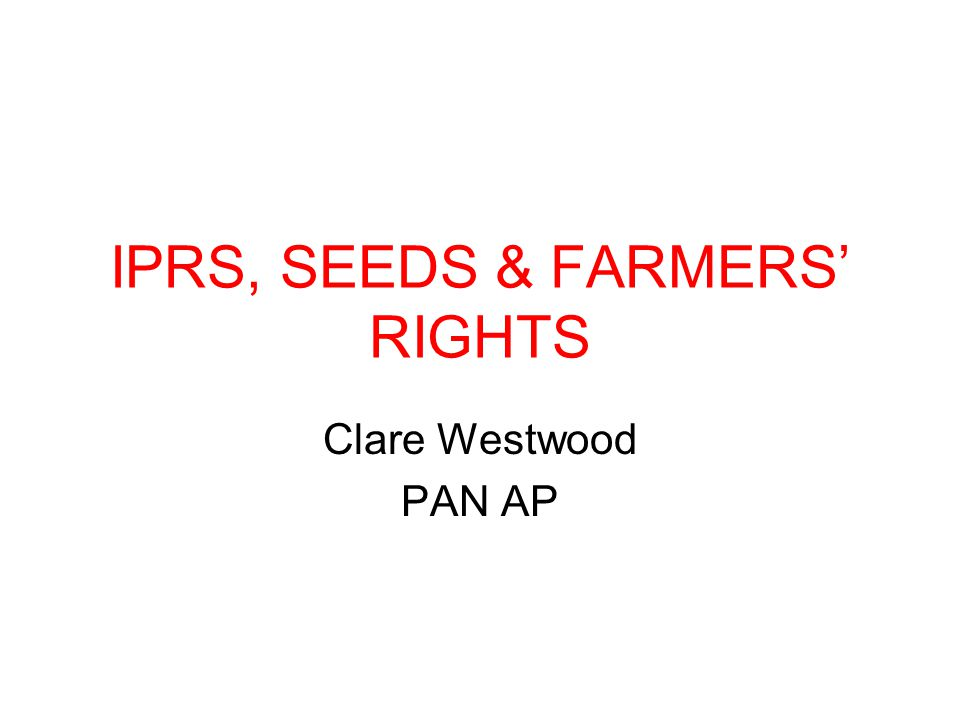 IPRS, SEEDS & FARMERS' RIGHTS Clare Westwood PAN AP