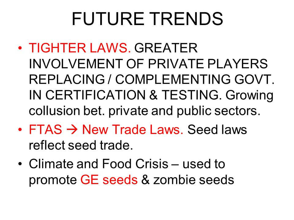 FUTURE TRENDS TIGHTER LAWS. GREATER INVOLVEMENT OF PRIVATE PLAYERS REPLACING / COMPLEMENTING GOVT. IN CERTIFICATION & TESTING. Growing collusion bet.