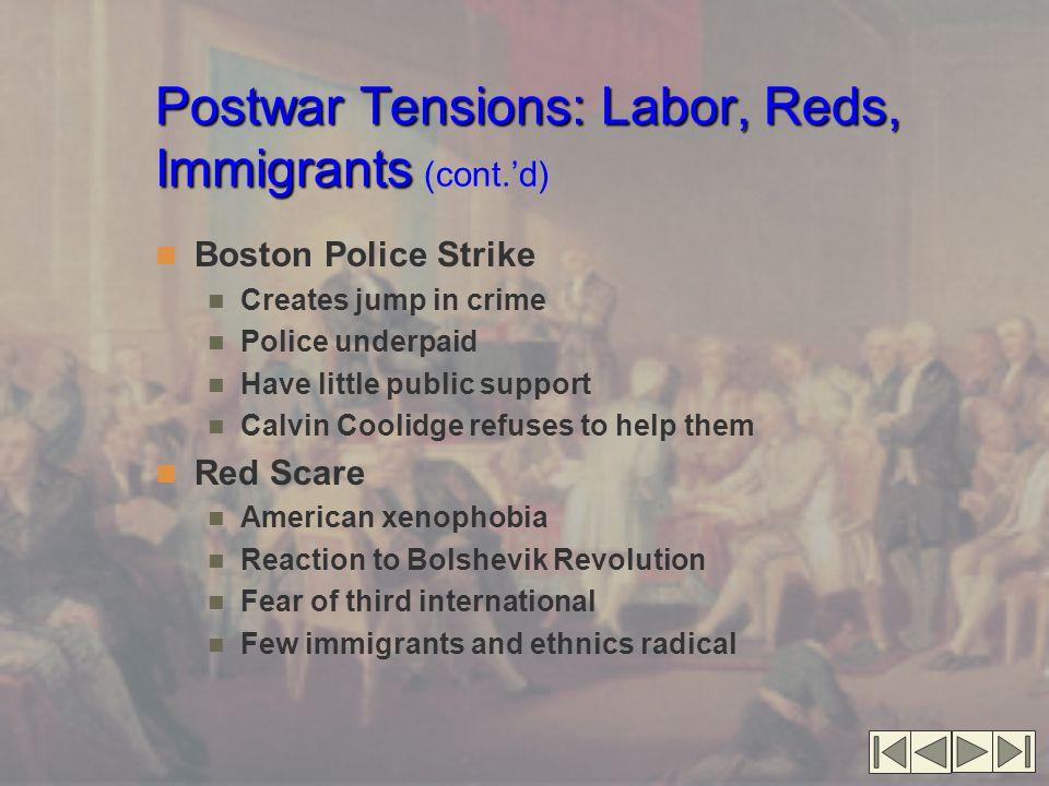 Postwar Tensions: Labor, Reds, Immigrants Postwar Tensions: Labor, Reds, Immigrants (cont.'d) Palmer Raids Attorney General A.