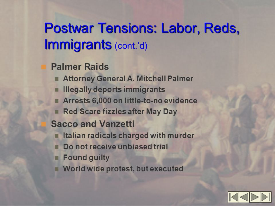Postwar Tensions: Labor, Reds, Immigrants Postwar Tensions: Labor, Reds, Immigrants (cont.'d) Immigration restrictions Felt new immigrants would never be assimilated 1921 Congress sets up quota system 1924 quota system becomes tighter Quotas favor Western Europeans Asians completely excluded