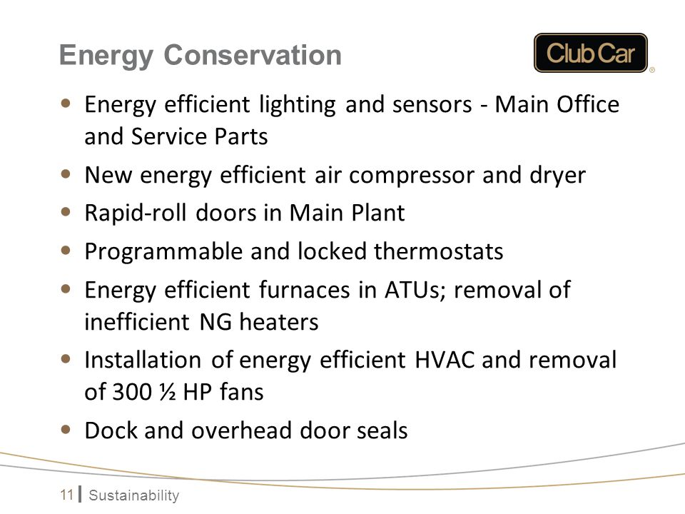 Sustainability 11 Energy Conservation Energy efficient lighting and sensors - Main Office and Service Parts New energy efficient air compressor and dr