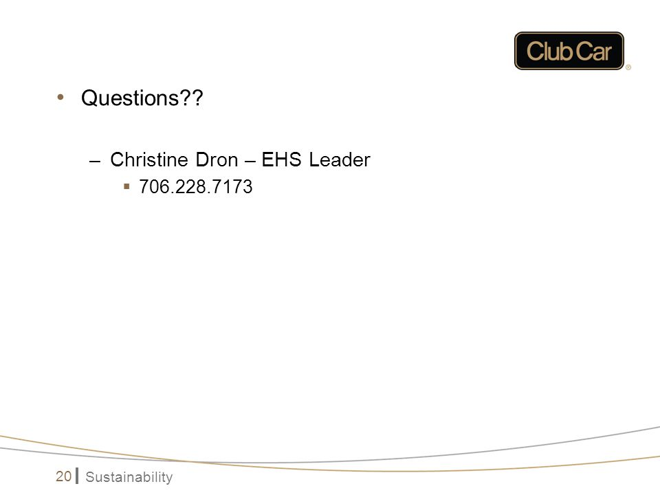 Sustainability 20 Questions?? –Christine Dron – EHS Leader  706.228.7173