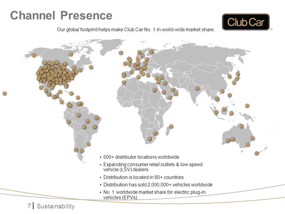 Sustainability 7 Our global footprint helps make Club Car No.
