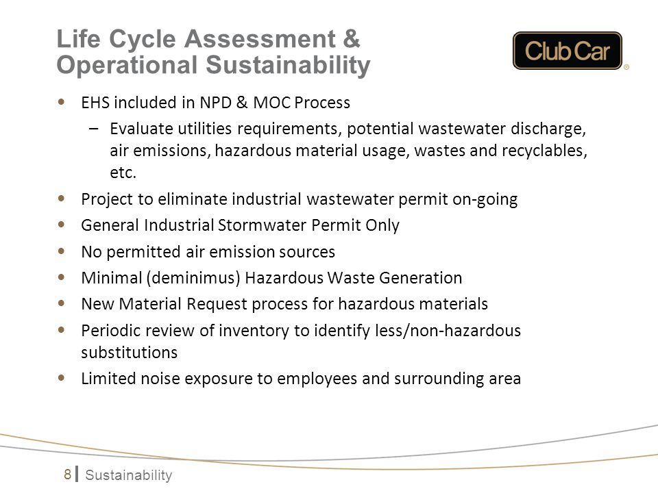 Sustainability 8 Life Cycle Assessment & Operational Sustainability EHS included in NPD & MOC Process –Evaluate utilities requirements, potential wastewater discharge, air emissions, hazardous material usage, wastes and recyclables, etc.