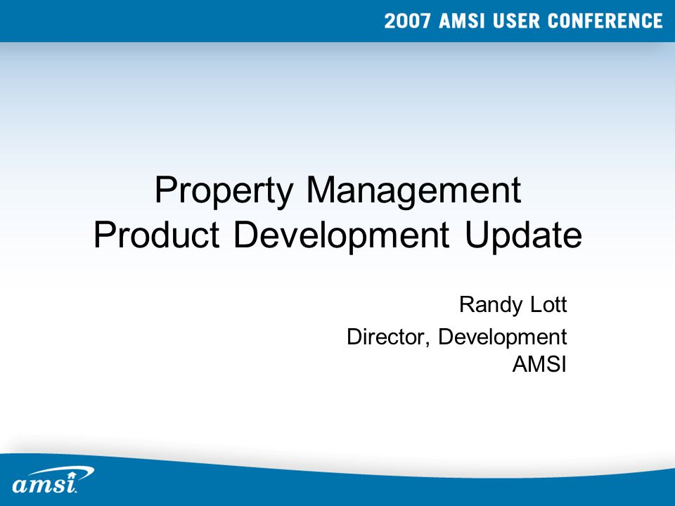 Property Management Product Development Update Randy Lott Director, Development AMSI