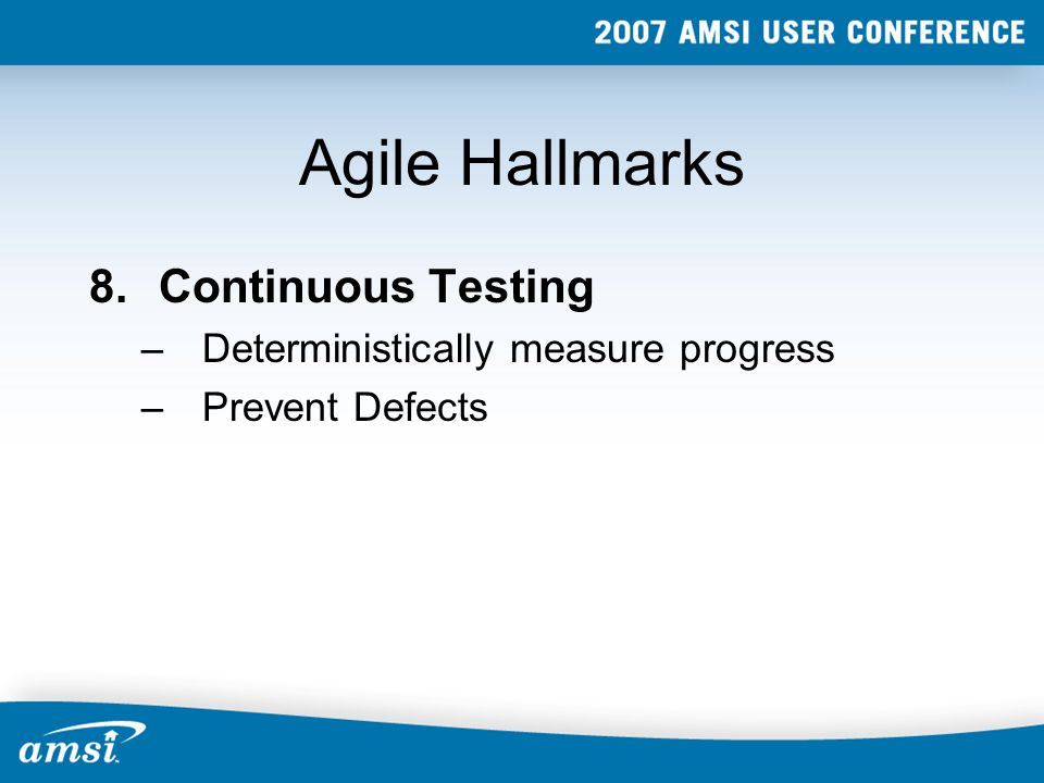 Agile Hallmarks 8.Continuous Testing –Deterministically measure progress –Prevent Defects