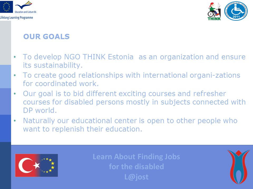OUR GOALS To develop NGO THINK Estonia as an organization and ensure its sustainability.