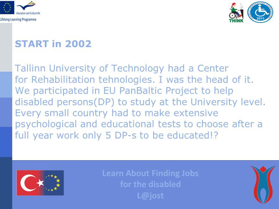 START in 2002 Tallinn University of Technology had a Center for Rehabilitation tehnologies.