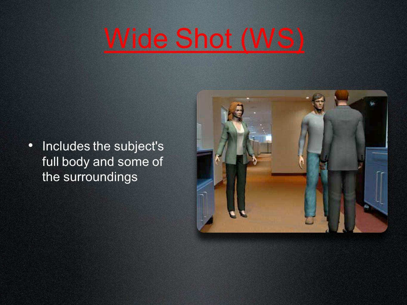 Medium Shot (MS) Includes about half of the subject's body and less of the background