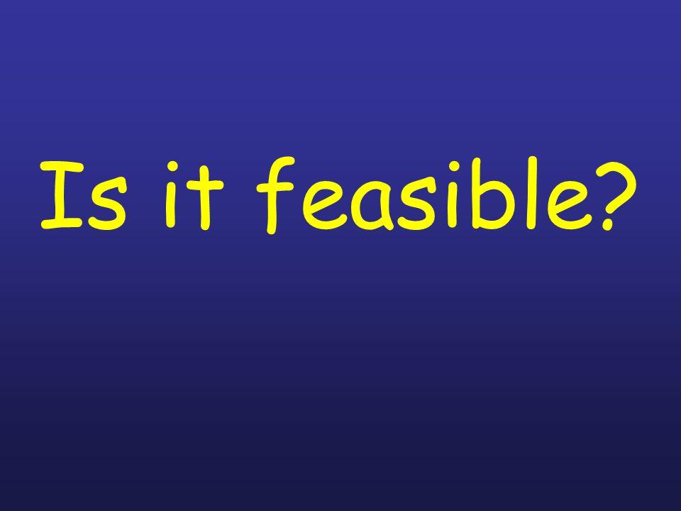 Is it feasible?