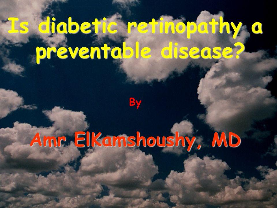 Is diabetic retinopathy a preventable disease? By Amr ElKamshoushy, MD