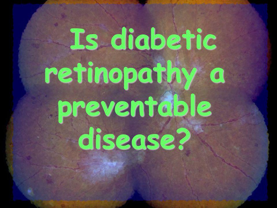 Is diabetic retinopathy a preventable disease?