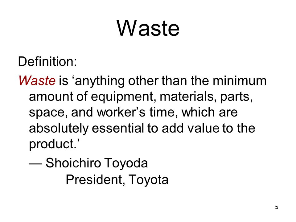6 Forms of Waste: Overproduction Waiting time Transportation Processing Inventory Motion Product Defects