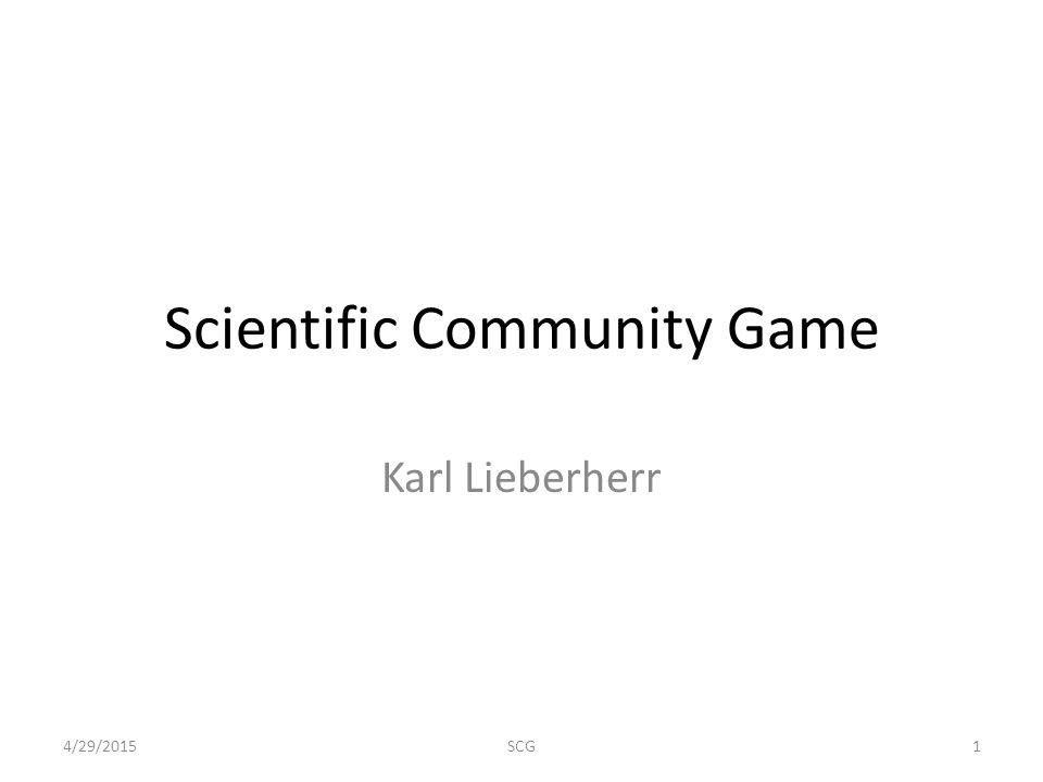 Scientific Community Game Karl Lieberherr 4/29/20151SCG