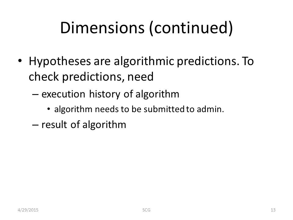Dimensions (continued) Hypotheses are algorithmic predictions.