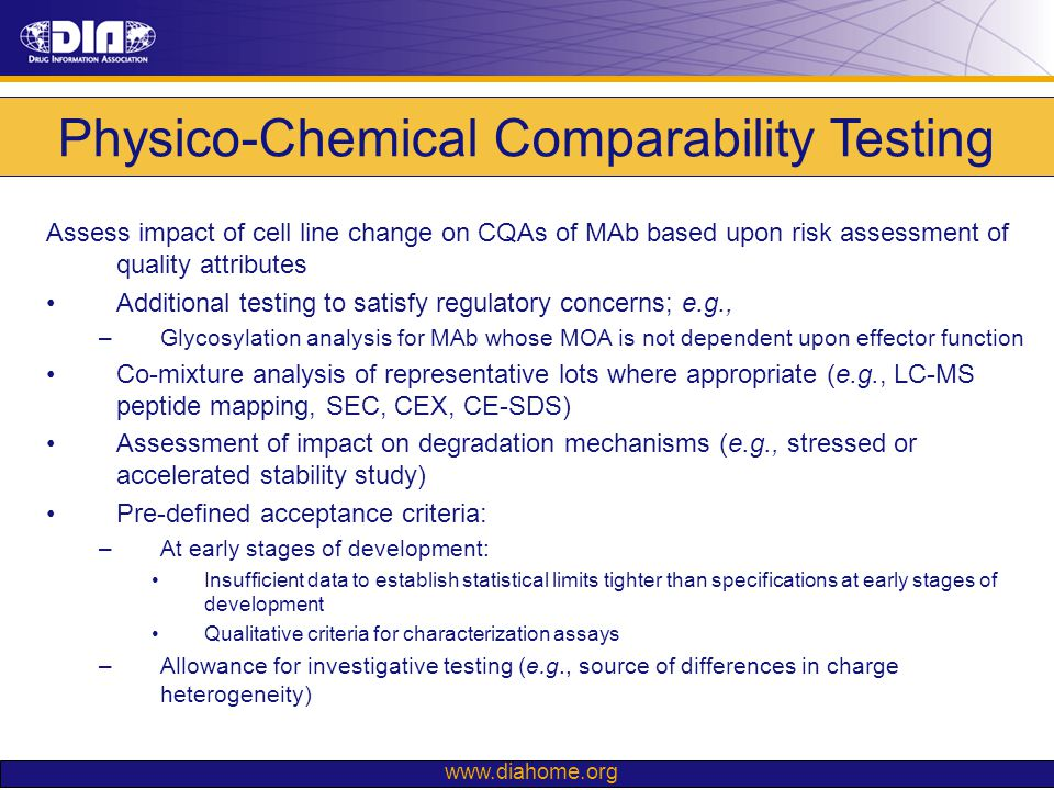 www.diahome.org Physico-Chemical Comparability Testing Assess impact of cell line change on CQAs of MAb based upon risk assessment of quality attribut
