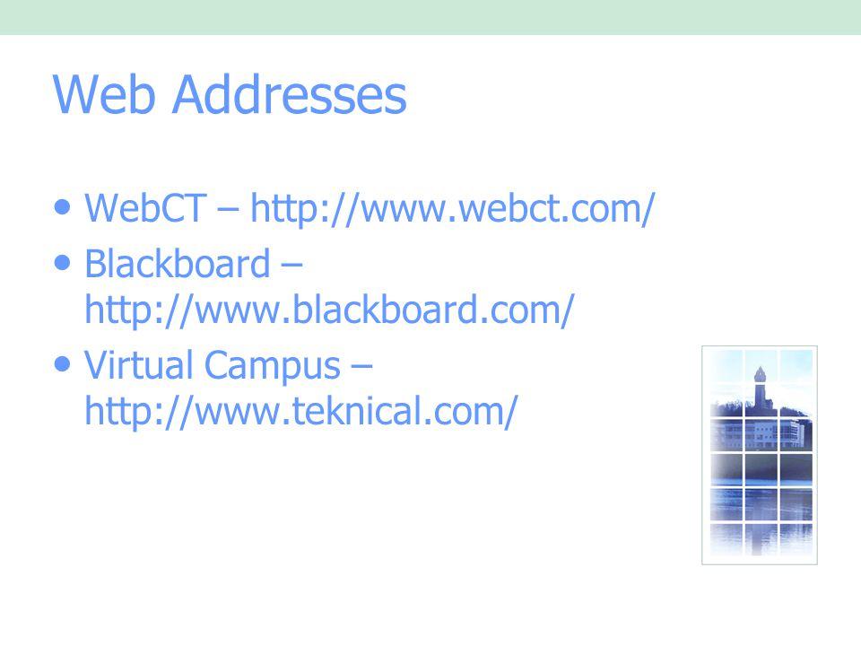 Web Addresses WebCT – http://www.webct.com/ Blackboard – http://www.blackboard.com/ Virtual Campus – http://www.teknical.com/