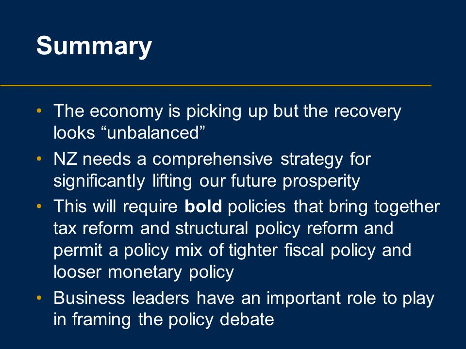 "Summary The economy is picking up but the recovery looks ""unbalanced"" NZ needs a comprehensive strategy for significantly lifting our future prosperit"