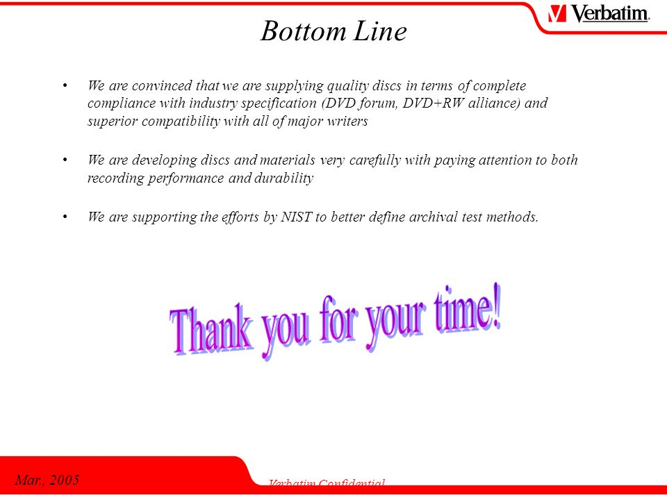 Mar., 2005 Verbatim Confidential We are convinced that we are supplying quality discs in terms of complete compliance with industry specification (DVD