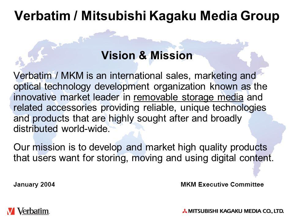 Mar., 2005 Verbatim Confidential Verbatim / Mitsubishi Kagaku Media Group Vision & Mission Verbatim / MKM is an international sales, marketing and opt