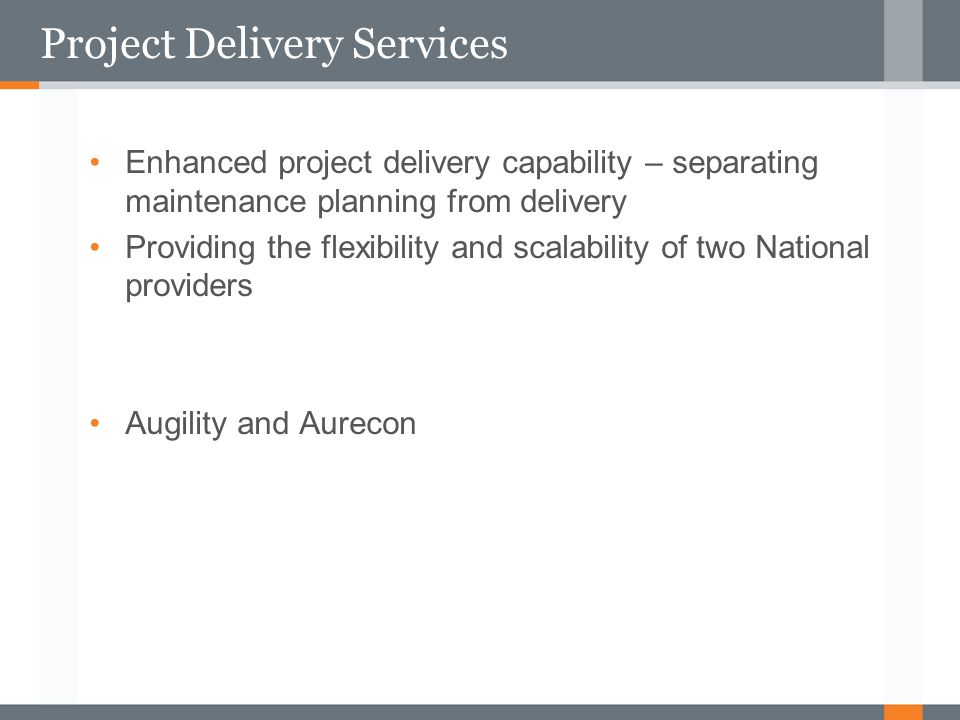 Project Delivery Services Enhanced project delivery capability – separating maintenance planning from delivery Providing the flexibility and scalabili