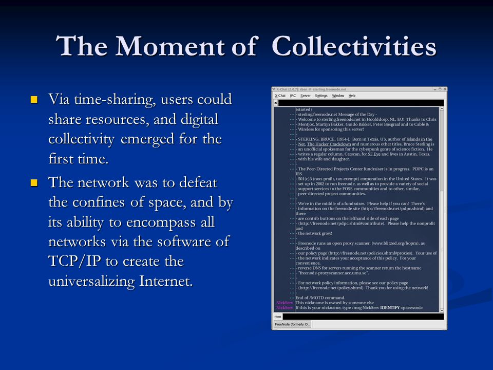 The Moment of Collectivities Via time-sharing, users could share resources, and digital collectivity emerged for the first time.
