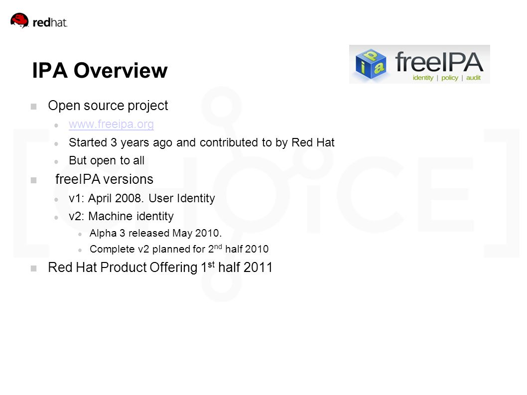 IPA Overview Open source project www.freeipa.org Started 3 years ago and contributed to by Red Hat But open to all freeIPA versions v1: April 2008.