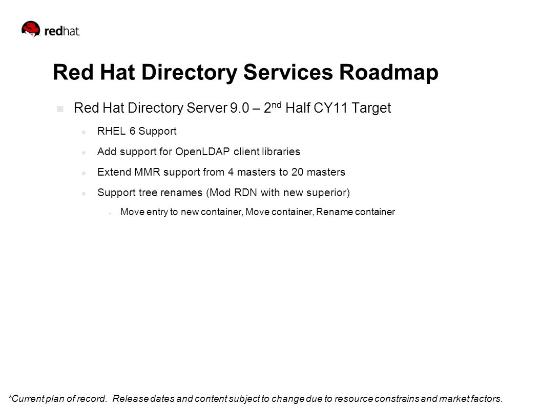 *Current plan of record. Release dates and content subject to change due to resource constrains and market factors. Red Hat Directory Services Roadmap