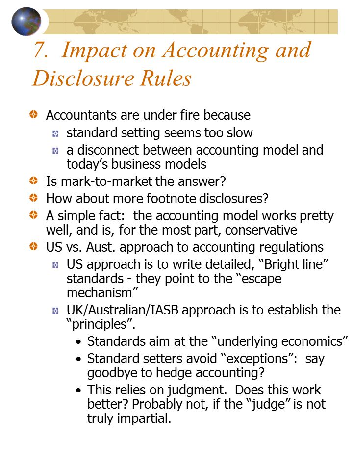 7. Impact on Accounting and Disclosure Rules Accountants are under fire because standard setting seems too slow a disconnect between accounting model