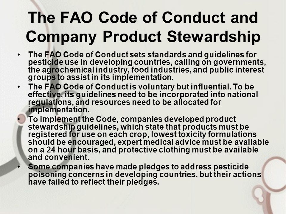The FAO Code of Conduct and Company Product Stewardship The FAO Code of Conduct sets standards and guidelines for pesticide use in developing countrie