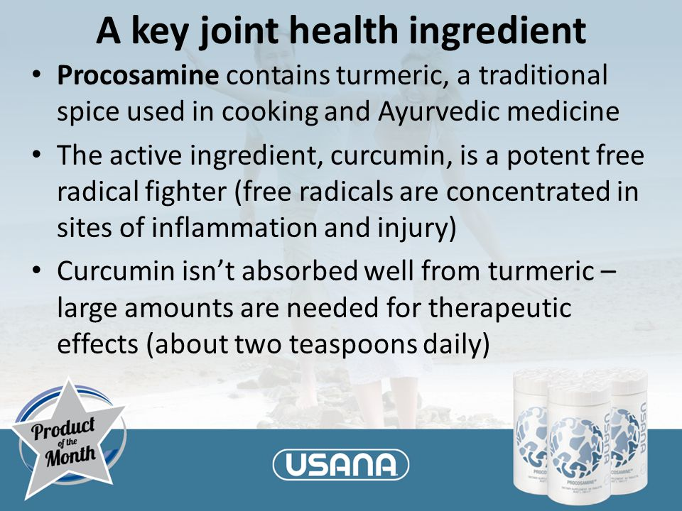 A key joint health ingredient Procosamine contains turmeric, a traditional spice used in cooking and Ayurvedic medicine The active ingredient, curcumin, is a potent free radical fighter (free radicals are concentrated in sites of inflammation and injury) Curcumin isn't absorbed well from turmeric – large amounts are needed for therapeutic effects (about two teaspoons daily)