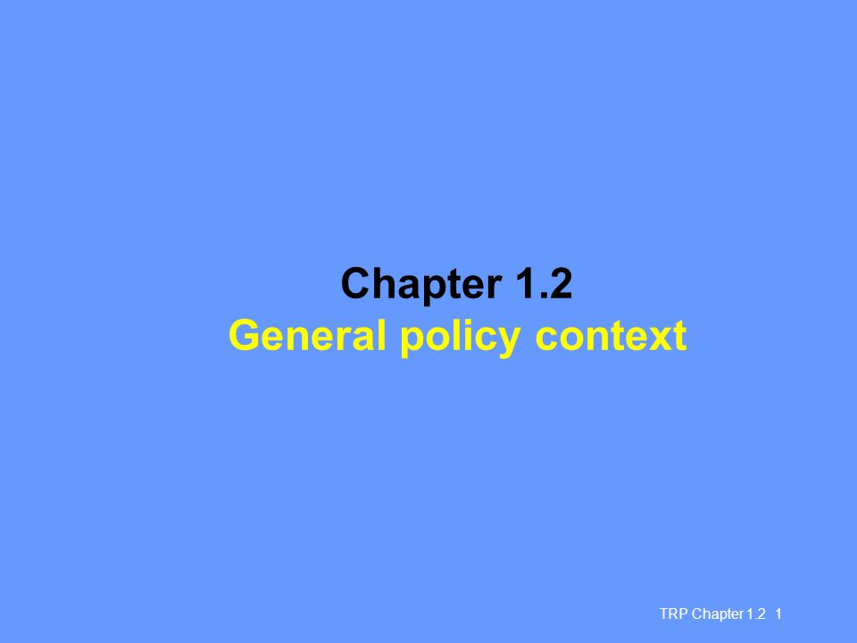 TRP Chapter 1.2 1 Chapter 1.2 General policy context