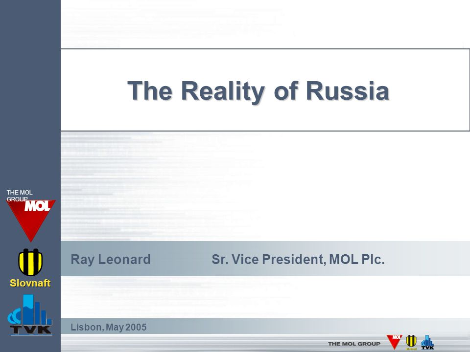 The Reality of Russia Ray LeonardSr. Vice President, MOL Plc.