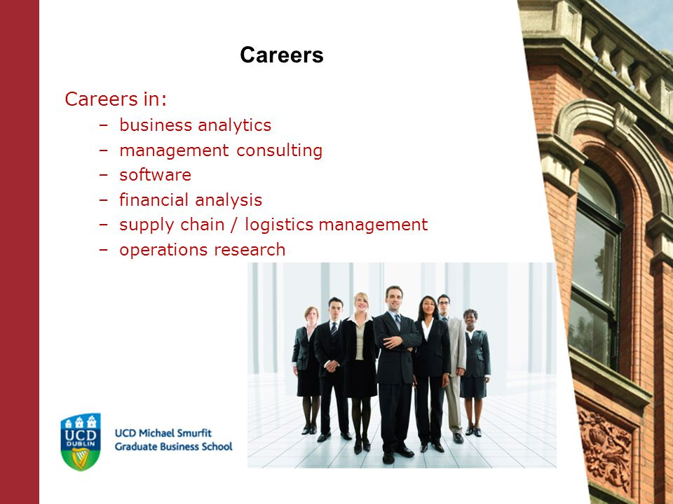 Careers Careers in: –business analytics –management consulting –software –financial analysis –supply chain / logistics management –operations research
