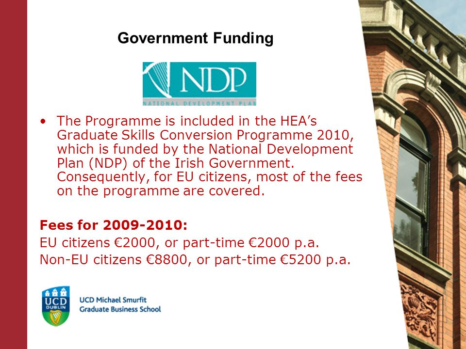Government Funding The Programme is included in the HEA's Graduate Skills Conversion Programme 2010, which is funded by the National Development Plan (NDP) of the Irish Government.
