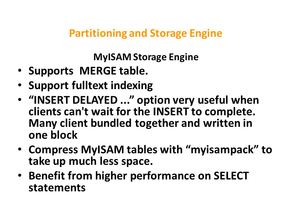 Partitioning and Storage Engine MyISAM Storage Engine Supports MERGE table.