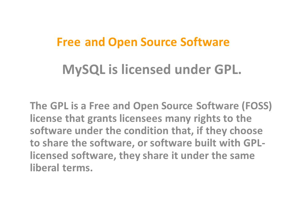 Free and Open Source Software MySQL is licensed under GPL.