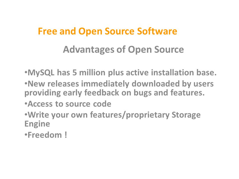 Free and Open Source Software Advantages of Open Source MySQL has 5 million plus active installation base.