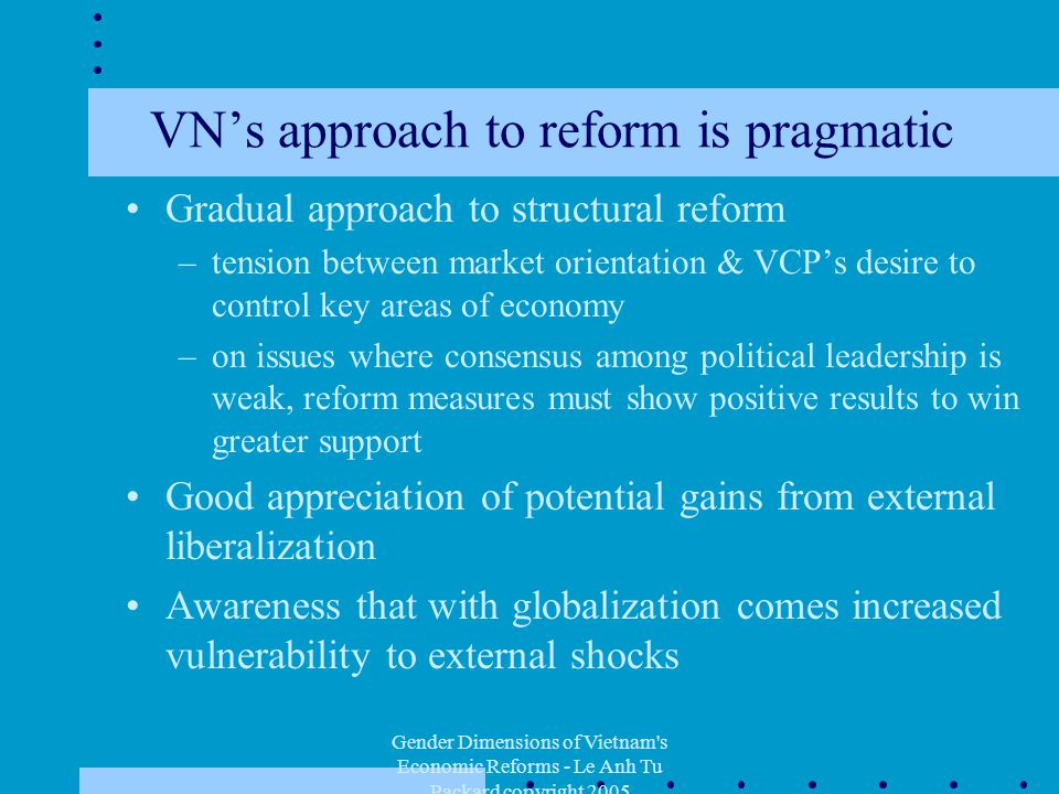 Gender Dimensions of Vietnam's Economic Reforms - Le Anh Tu Packard copyright 2005 VN's approach to reform is pragmatic Gradual approach to structural