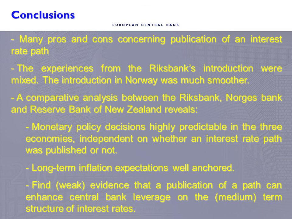 Conclusions - Many pros and cons concerning publication of an interest rate path - The experiences from the Riksbank's introduction were mixed. The in