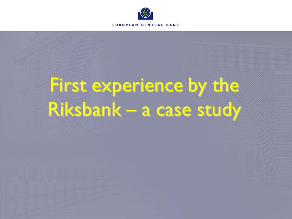 First experience by the Riksbank – a case study