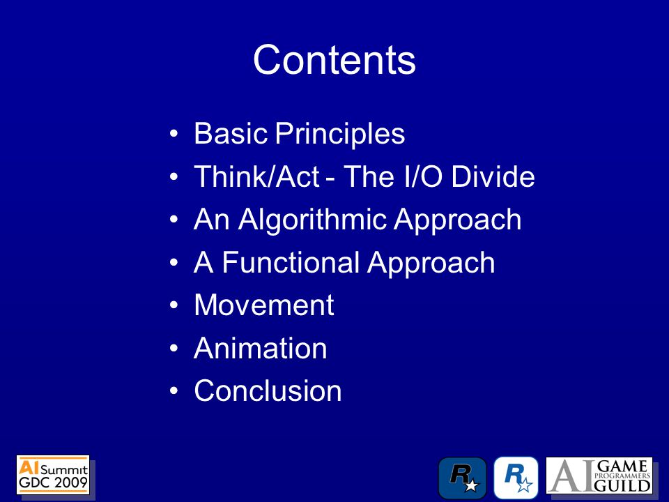 Contents Basic Principles Think/Act - The I/O Divide An Algorithmic Approach A Functional Approach Movement Animation Conclusion