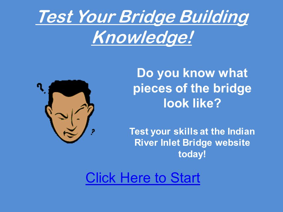 Test Your Bridge Building Knowledge. Do you know what pieces of the bridge look like.