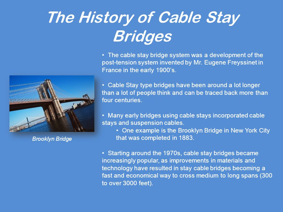 The History of Cable Stay Bridges The cable stay bridge system was a development of the post-tension system invented by Mr.