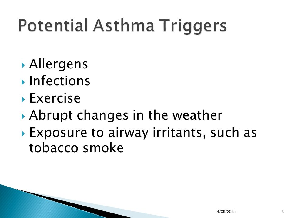  Allergens  Infections  Exercise  Abrupt changes in the weather  Exposure to airway irritants, such as tobacco smoke 34/29/2015