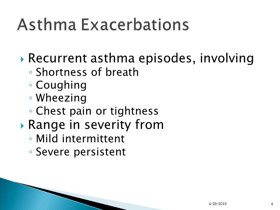  Recurrent asthma episodes, involving ◦ Shortness of breath ◦ Coughing ◦ Wheezing ◦ Chest pain or tightness  Range in severity from ◦ Mild intermittent ◦ Severe persistent 44/29/2015