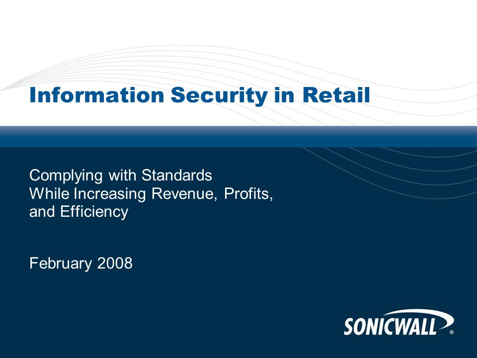 Information Security in Retail Complying with Standards While Increasing Revenue, Profits, and Efficiency February 2008