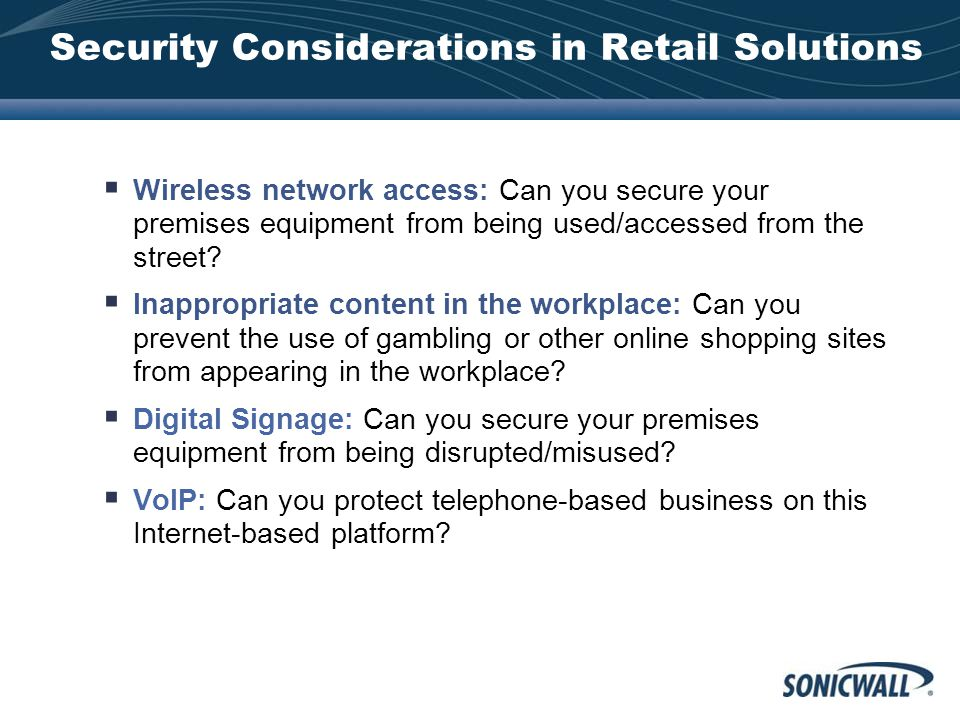 Security Considerations in Retail Solutions  Wireless network access: Can you secure your premises equipment from being used/accessed from the street.
