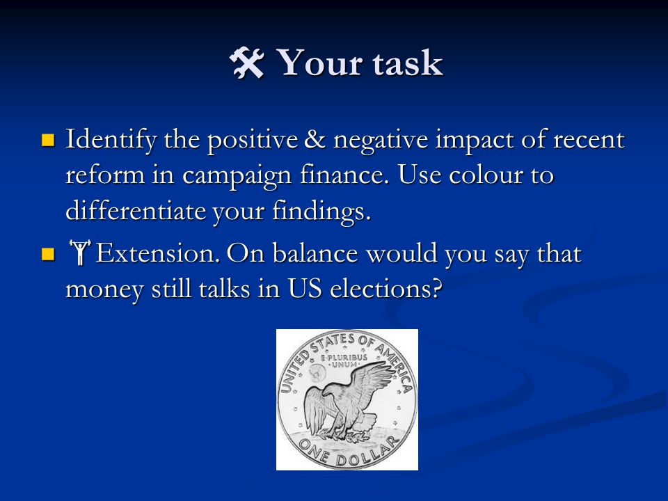  Your task Identify the positive & negative impact of recent reform in campaign finance.